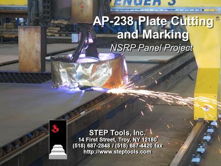 AP-238 Plate Cutting and Marking STEP Tools, Inc. 14 First Street, Troy, NY 12180 (518) 687-2848 / (518) 687-4420 fax  STEP Tools,
