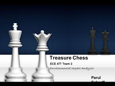 Treasure Chess ECE 477 Team 2 Parul Schroff Environmental Impact Analysis.