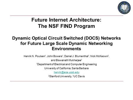 Future Internet Architecture: The NSF FIND Program Dynamic Optical Circuit Switched (DOCS) Networks for Future Large Scale Dynamic Networking Environments.