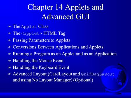 Chapter 14 Applets and Advanced GUI  The Applet Class  The HTML Tag F Passing Parameters to Applets F Conversions Between Applications and Applets F.
