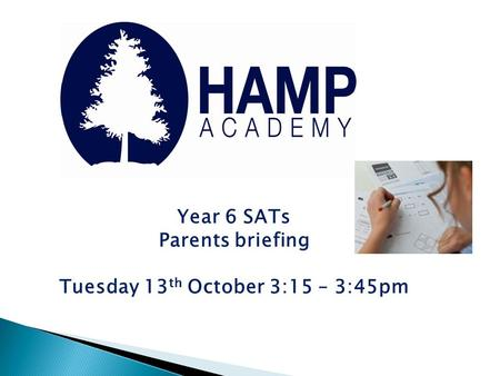 Year 6 SATs Parents briefing Tuesday 13 th October 3:15 – 3:45pm.