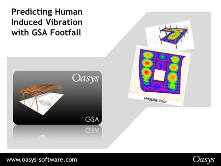 Www.oasys-software.com Predicting Human Induced Vibration with GSA Footfall.