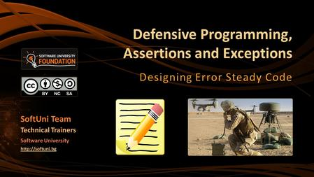 Defensive Programming, Assertions and Exceptions Designing Error Steady Code SoftUni Team Technical Trainers Software University