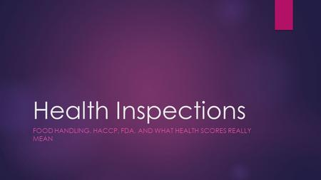 Health Inspections FOOD HANDLING, HACCP, FDA, AND WHAT HEALTH SCORES REALLY MEAN.
