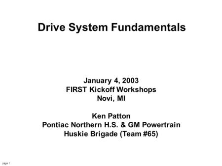 OCCRA Drive Systems 8/29/2002 Ken Patton page 1 Drive System Fundamentals January 4, 2003 FIRST Kickoff Workshops Novi, MI Ken Patton Pontiac Northern.