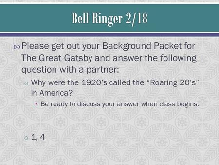 " Please get out your Background Packet for The Great Gatsby and answer the following question with a partner: o Why were the 1920's called the ""Roaring."
