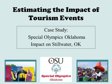 Estimating the Impact of Tourism Events Case Study: Special Olympics Oklahoma Impact on Stillwater, OK.