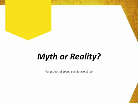 Myth or Reality? (For groups of young people age 13-16)