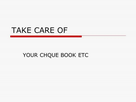 TAKE CARE OF YOUR CHQUE BOOK ETC. TAKE CARE  Please care of your cheques, passbook, Cards, PINs and other security informations to prevent fraud and.