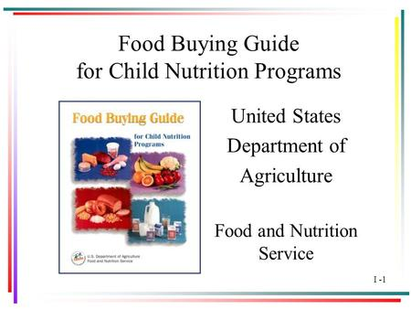 1 Food Buying Guide for Child Nutrition Programs United States Department of Agriculture Food and Nutrition Service I -1.