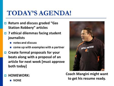 "TODAY'S AGENDA!  Return and discuss graded ""Gas Station Robbery"" articles  7 ethical dilemmas facing student journalists notes and discuss come up with."
