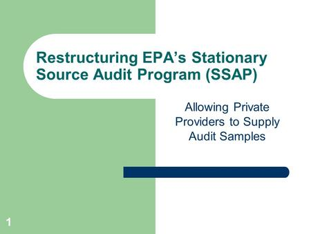 1 Restructuring EPA's Stationary Source Audit Program (SSAP) Allowing Private Providers to Supply Audit Samples.