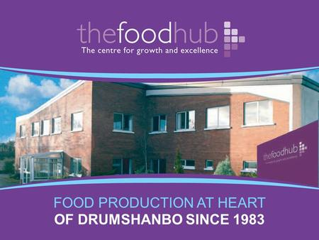FOOD PRODUCTION AT HEART OF DRUMSHANBO SINCE 1983.