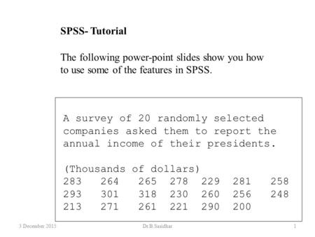 SPSS- Tutorial The following power-point slides show you how to use some of the features in SPSS. A survey of 20 randomly selected companies asked them.