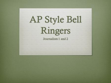 AP Style Bell Ringers Journalism 1 and 2.