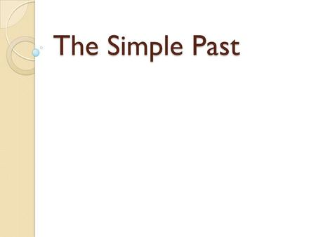 The Simple Past. We use the simple past to talk about completed past events and activities. I studied grammar last night. The children played games in.