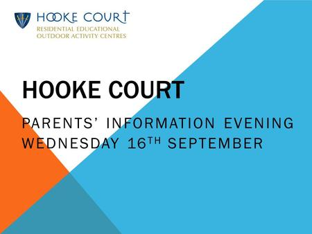 HOOKE COURT PARENTS' INFORMATION EVENING WEDNESDAY 16 TH SEPTEMBER.