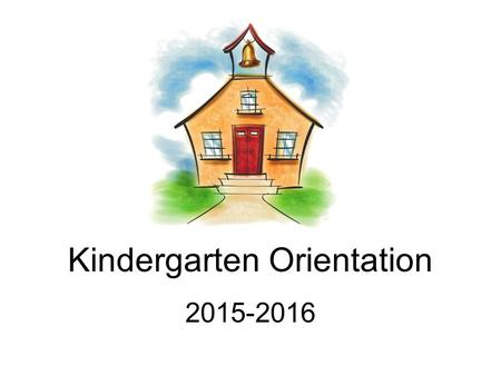 Kindergarten Orientation 2015-2016. Welcome to Kindergarten! Pencil instead of homework pass School paperwork & PTG membership-send back ASAP Class List.