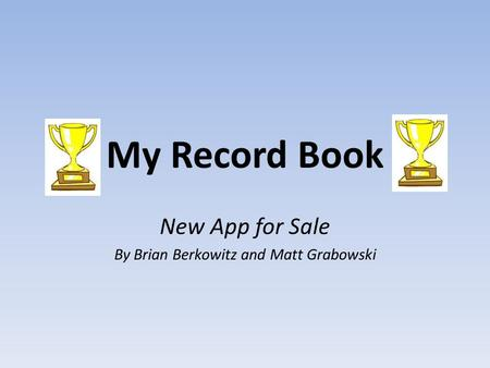 My Record Book New App for Sale By Brian Berkowitz and Matt Grabowski.