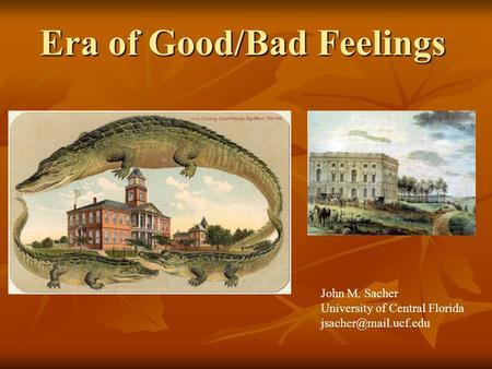 Era of Good/Bad Feelings John M. Sacher University of Central Florida