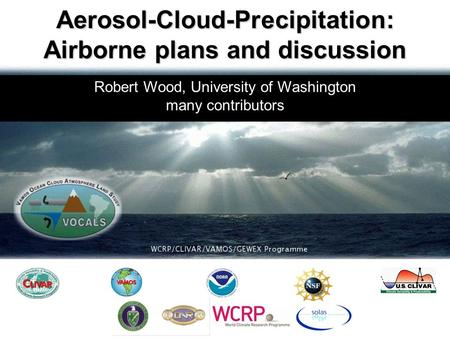 Robert Wood, University of Washington many contributors Aerosol-Cloud-Precipitation: Airborne plans and discussion.
