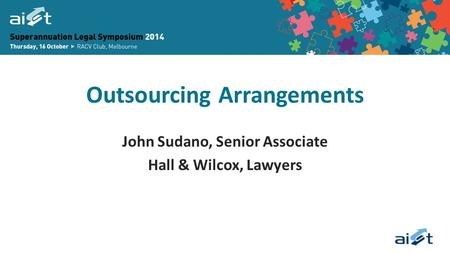 Outsourcing Arrangements John Sudano, Senior Associate Hall & Wilcox, Lawyers.