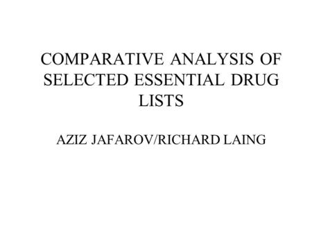 COMPARATIVE ANALYSIS OF SELECTED ESSENTIAL DRUG LISTS AZIZ JAFAROV/RICHARD LAING.