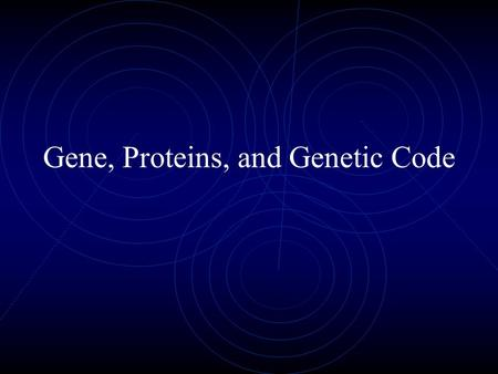 Gene, Proteins, and Genetic Code. Protein Synthesis in a Cell.