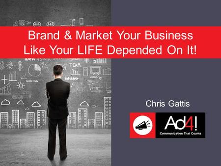 Brand & Market Your Business Like Your LIFE Depended On It! Chris Gattis.