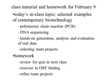 Class material and homework for February 9 today's in-class topic: selected examples of contemporary biotechnology –polymerase chain reaction (PCR) –DNA.