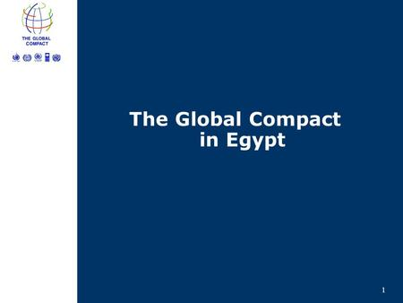 1 The Global Compact The Global Compact in Egypt.