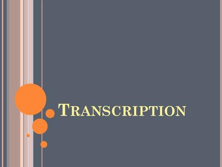 "T RANSCRIPTION. B ELLWORK O BJ : S IMULATE THE PROCESS OF TRANSCRIPTION HW: F INISH T RANSCRIPTION PROBLEMS 1. What is the ""central dogma or big idea"""