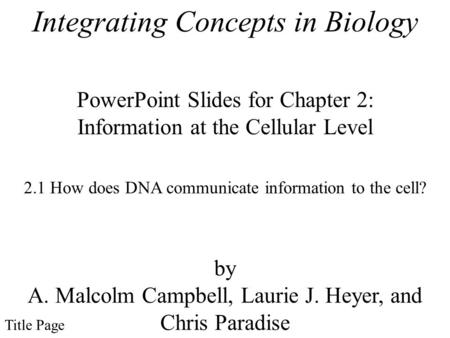 Integrating Concepts in Biology PowerPoint Slides for Chapter 2: Information at the Cellular Level by A. Malcolm Campbell, Laurie J. Heyer, and Chris Paradise.