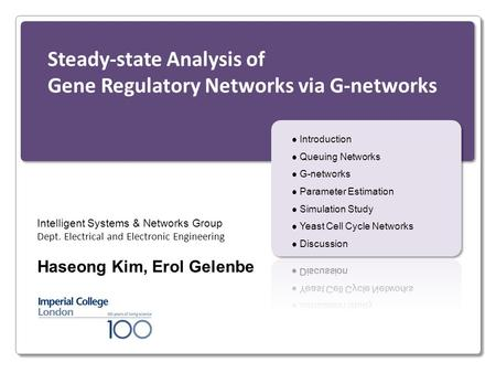 Steady-state Analysis of Gene Regulatory Networks via G-networks Intelligent Systems & Networks Group Dept. Electrical and Electronic Engineering Haseong.