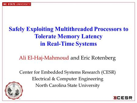 NC STATE UNIVERSITY Center for Embedded Systems Research (CESR) Electrical & Computer Engineering North Carolina State University Ali El-Haj-Mahmoud and.