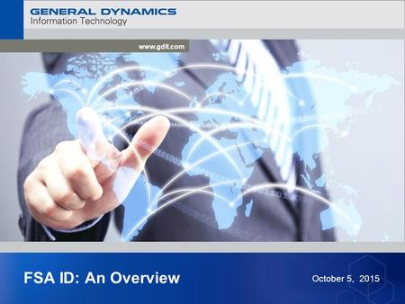 Www.gdit.com FSA ID: An Overview October 5, 2015.