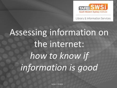Assessing information on the internet: how to know if information is good Version 1 - 20150215.