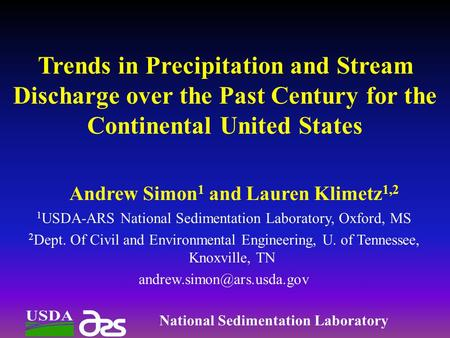 Trends in Precipitation and Stream Discharge over the Past Century for the Continental United States Andrew Simon 1 and Lauren Klimetz 1,2 1 USDA-ARS National.