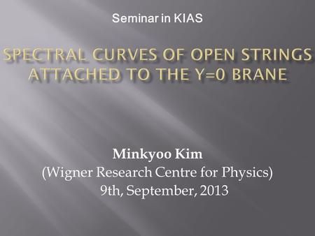 Minkyoo Kim (Wigner Research Centre for Physics) 9th, September, 2013 Seminar in KIAS.