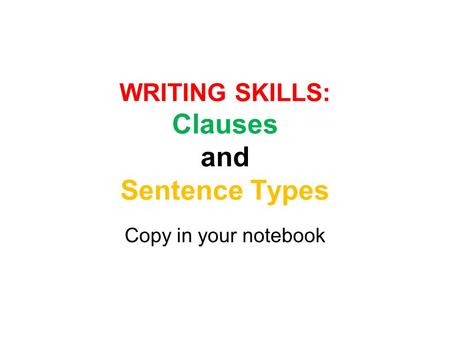WRITING SKILLS: Clauses and Sentence Types