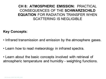 Pat Arnott, ATMS 749, UNR, 2008 CH 8: ATMOSPHERIC EMISSION: PRACTICAL CONSEQUENCES OF THE SCHWARZSCHILD EQUATION FOR RADIATION TRANSFER WHEN SCATTERING.