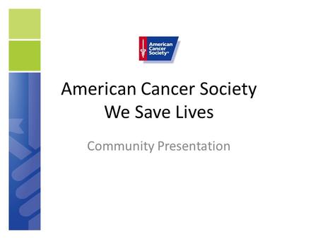 American Cancer Society We Save Lives Community Presentation.