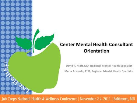 Center Mental Health Consultant Orientation David P. Kraft, MD, Regional Mental Health Specialist Maria Acevedo, PhD, Regional Mental Health Specialist.
