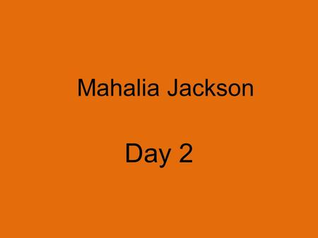 Mahalia Jackson Day 2. How does an artist use music to inspire others?