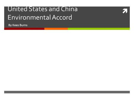  United States and China Environmental Accord By Kees Burns.