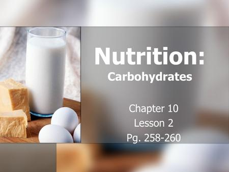 Nutrition: Carbohydrates Chapter 10 Lesson 2 Pg. 258-260.