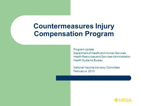 HRSA Countermeasures Injury Compensation Program Program Update Department of Health and Human Services Health Resources and Services Administration Health.