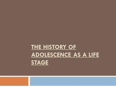 THE HISTORY OF ADOLESCENCE AS A LIFE STAGE.  Adolescence is a relatively new stage in the family life cycle.  There was no real transition period between.