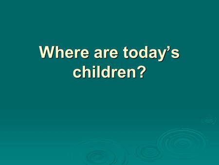Where are today's children?.  In 2012 64 percent of children ages 0–17 lived with two married parents. 0–17 lived with two married parents.