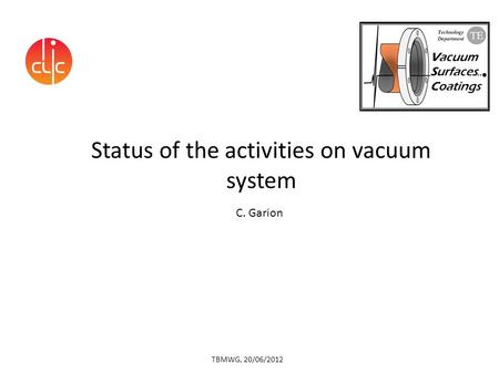 Status of the activities on vacuum system C. Garion TBMWG, 20/06/2012.